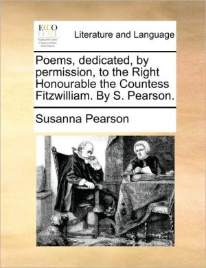 Poems, dedicated, by permission, to the Right Honourable the Countess Fitzwilliam. By S. Pearson. - Susanna Pearson