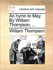 An hymn to May. By William Thompson, ... - William Thompson
