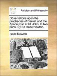 Observations upon the prophecies of Daniel, and the Apocalypse of St. John. In two parts. By Sir Isaac Newton. als Taschenbuch von Isaac Newton