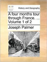 A four months tour through France. ... Volume 1 of 2