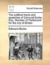The Political Tracts and Speeches of Edmund Burke, Esq. Member of Parliament for the City of Bristol. - Burke, Edmund