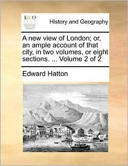 A new view of London; or, an ample account of that city, in two volumes, or eight sections. . Volume 2 of 2