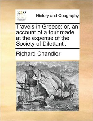 Travels in Greece: or, an account of a tour made at the expense of the Society of Dilettanti.
