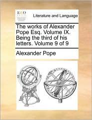 The works of Alexander Pope Esq. Volume IX. Being the third of his letters. Volume 9 of 9 - Alexander Pope