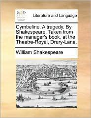 Cymbeline. A tragedy. By Shakespeare. Taken from the manager's book, at the Theatre-Royal, Drury-Lane. - William Shakespeare