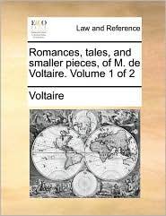Romances, tales, and smaller pieces, of M. de Voltaire. Volume 1 of 2 - Voltaire
