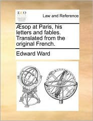 sop at Paris, his letters and fables. Translated from the original French. - Edward Ward