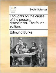 Thoughts on the cause of the present discontents. The fourth edition. - Edmund Burke