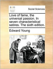 Love of fame, the universal passion. In seven characteristical satires. The sixth edition. - Edward Young