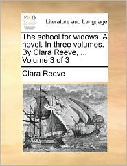 The School for Widows. a Novel. in Three Volumes. by Clara Reeve, ... Volume 3 of 3