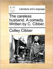 The Careless Husband. a Comedy. Written by C. Cibber.