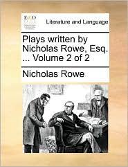 Plays written by Nicholas Rowe, Esq. . Volume 2 of 2 - Nicholas Rowe