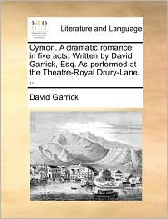 Cymon. A dramatic romance, in five acts. Written by David Garrick, Esq. As performed at the Theatre-Royal Drury-Lane. ... - David Garrick