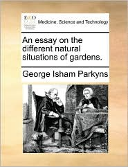 An Essay on the Different Natural Situations of Gardens.