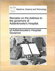 Remarks on the Address to the Governors of Addenbrooke's Hospital.