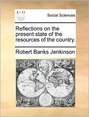 Reflections on the present state of the resources of the country. - Robert Banks Jenkinson