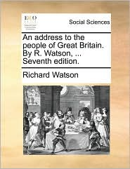 An address to the people of Great Britain. By R. Watson, ... Seventh edition. - Richard Watson