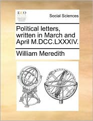 Political letters, written in March and April M.DCC.LXXXIV. - William Meredith