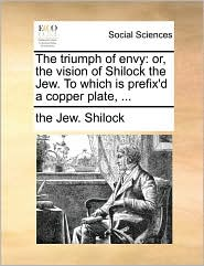 The triumph of envy: or, the vision of Shilock the Jew. To which is prefix'd a copper plate, ... - the Jew. Shilock