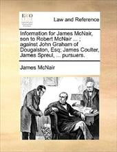 Information for James McNair, Son to Robert McNair ...; Against John Graham of Dougalston, Esq; James Coulter, James Spreul, ... P - McNair, James