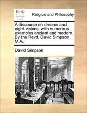A Discourse on Dreams and Night-Visions, with Numerous Examples Ancient and Modern. by the Revd. David Simpson, M.A. - Simpson, David
