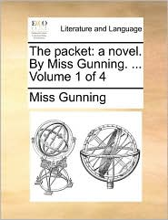 The Packet: A Novel. by Miss Gunning. ... Volume 1 of 4