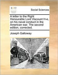 A letter to the Right Honourable Lord Viscount H-e, on his naval conduct in the American war. The second edition, corrected. - Joseph Galloway