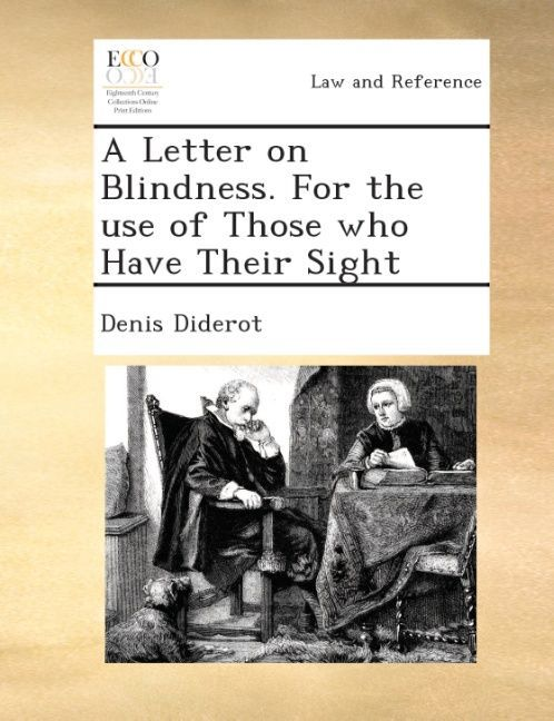 A letter on blindness. For the use of those who have their sight. als Buch von Denis Diderot - Gale ECCO, Print Editions