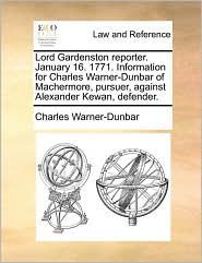 Lord Gardenston reporter. January 16. 1771. Information for Charles Warner-Dunbar of Machermore, pursuer, against Alexander Kewan, defender. - Charles Warner-Dunbar