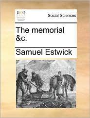 The memorial &c. - Samuel Estwick