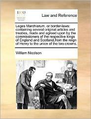 Leges Marchiarum, Or Border-Laws - William Nicolson