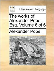 The Works Of Alexander Pope, Esq. Volume 6 Of 6 - Alexander Pope