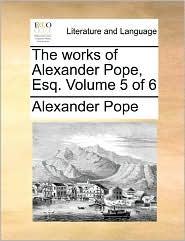The Works Of Alexander Pope, Esq. Volume 5 Of 6 - Alexander Pope