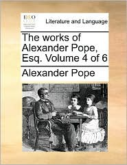 The Works Of Alexander Pope, Esq. Volume 4 Of 6 - Alexander Pope