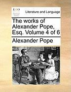 The Works of Alexander Pope, Esq. Volume 4 of 6
