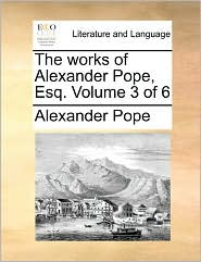 The Works Of Alexander Pope, Esq. Volume 3 Of 6 - Alexander Pope