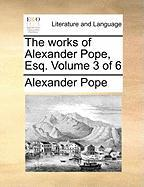 The Works of Alexander Pope, Esq. Volume 3 of 6