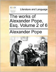 The Works Of Alexander Pope, Esq. Volume 2 Of 6 - Alexander Pope
