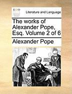 The Works of Alexander Pope, Esq. Volume 2 of 6