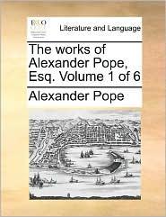 The works of Alexander Pope, Esq. Volume 1 of 6 - Alexander Pope