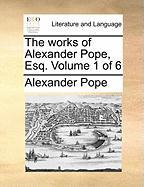 The Works of Alexander Pope, Esq. Volume 1 of 6