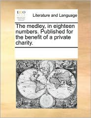 The medley, in eighteen numbers. Published for the benefit of a private charity. - See Notes Multiple Contributors