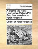 A Letter to the Right Honourable William Pitt, Esq; From an Officer at Fort Frontenac.