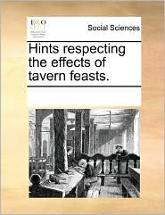 Hints Respecting The Effects Of Tavern Feasts. - See Notes Multiple Contributors