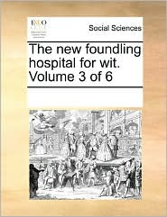 The new foundling hospital for wit. Volume 3 of 6 - See Notes Multiple Contributors