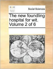 The New Foundling Hospital For Wit. Volume 2 Of 6 - See Notes Multiple Contributors