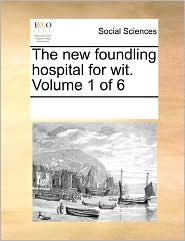 The New Foundling Hospital For Wit. Volume 1 Of 6 - See Notes Multiple Contributors