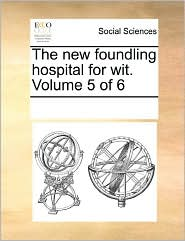 The New Foundling Hospital For Wit. Volume 5 Of 6 - See Notes Multiple Contributors