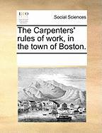 The Carpenters' Rules of Work, in the Town of Boston.