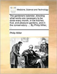 The Gardeners Kalendar, Directing What Works Are Necessary To Be Done Every Month, In The Kitchen, Fruit, And Pleasure Gardens, And In The Conservatory. . By Philip Miller, . - Philip Miller
